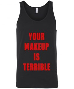 YOUR MAKEUP IS TERRIBLE TANK