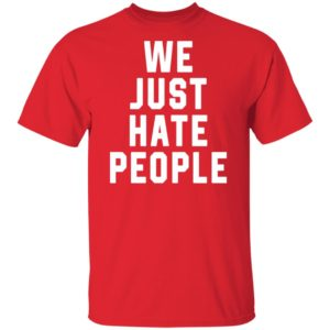 WE JUST HATE PEOPLE SHIRT