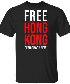Free Hong Kong Democracy Now Free Hong Kong T-shirt