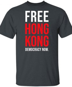 Free Hong Kong Democracy Now Free Hong Kong T-shirtFree Hong Kong Democracy Now Free Hong Kong T-shirt