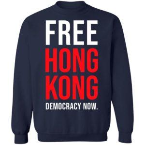 Free Hong Kong Democracy Now Free Hong Kong sweatshirt