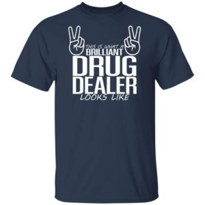 This Is What A Legal Drug Dealer Looks Like Shirt