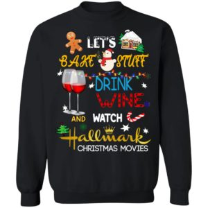 Let's Bake Stuff Drink Wine And Watch Hallmark Christmas Movies sweater
