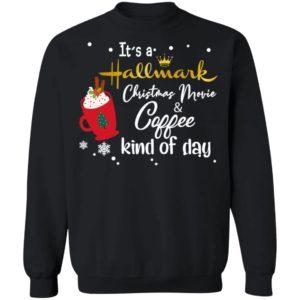 It's a Hallmark Christmas Movie Coffee Kind Of Day sweatshirt