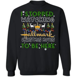 I Stopped Watching Hallmark Christmas Movies To Be Here sweater