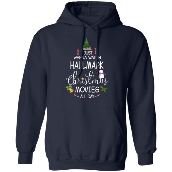 I Just Wanna Watch Hallmark Christmas Movies All Day hoodie