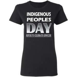 Indigenous Peoples Day Refuse to Celebrate Genocide Shirt