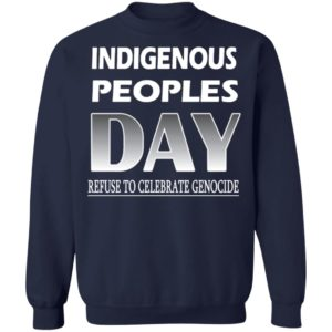 Indigenous Peoples Day Refuse to Celebrate Genocide sweater