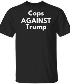 COPS AGAINST TRUMP shirt