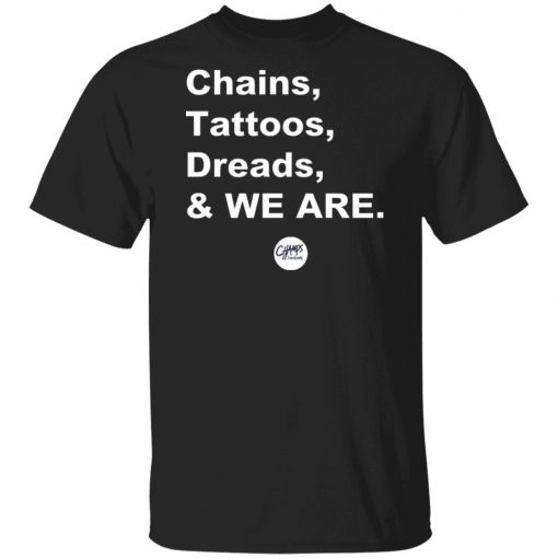 Penn State Chains Tattoos Dreads And We Are T-Shirt
