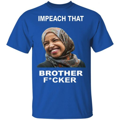 ILHAN OMAR IMPEACH THAT BROTHER FUCKER SHIRT
