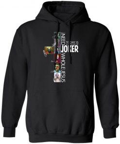 All I Need Today Is A Little Bit Of Joker Jesus Signatures hoodie