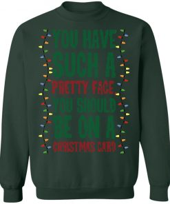 You Have Such A Pretty Face You Should Be On A Christmas Card Funny Christmas sweater