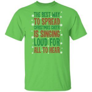 The Best Way To Spread Christmas Cheer Is Singing Loud For All To Hear Christmas Ugly Shirt