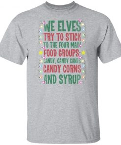 We Elves Try To Stick To The Four Main Food Groups Candy Candy Canes Christmas Ugly Sweater Shirt