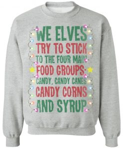 We Elves Try To Stick To The Four Main Food Groups Candy Candy Canes Christmas Ugly sweater