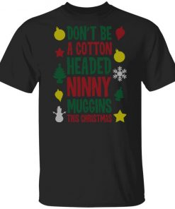 Don't Be A Cotton Headed Ninny Muggins This Christmas Ugly Shirt