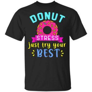 Donut Stress Do Your Best Shirt