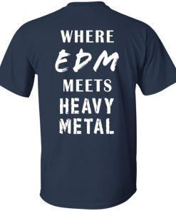WHERE EDM MEETS HEAVY METAL SHIRT