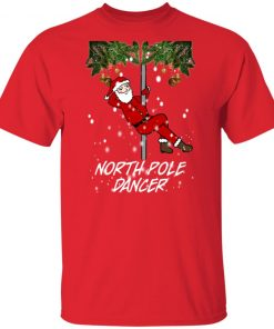 North Pole Dancer Funny Christmas Naughty Santa Claus shirt