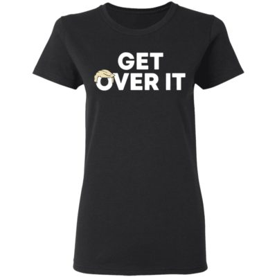Get over it tee trump campaign shirt
