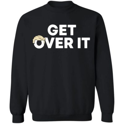 Get over it tee trump campaign
