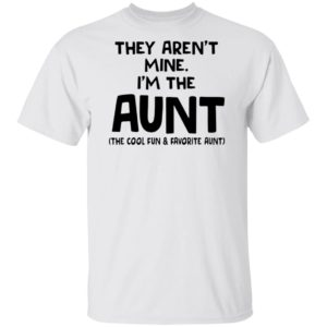 They aren't mine I'm the aunt shirt