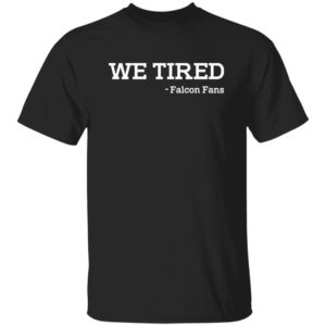 We Tired-Falcon Fans Shirt