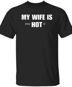 My Wife Is HOT Psychotic T-Shirt