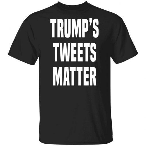 Trump's Tweets Matter Shirt