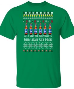 All I Want For Christmas Is Bud Light Sex Pack Ugly shirt