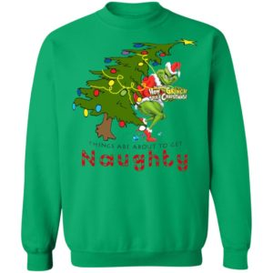 How The Grinch Stole Christmas Sweatshirt- Things Are About To Get Naughty sweater
