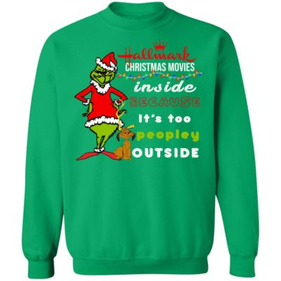 Hallmark Christmas Movies Inside Because It's too Peopley Outside Grinch Christmas sweater