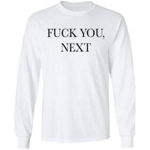 Fuck You Next Shirt Sweater