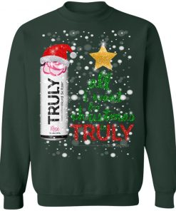 Rose Fruit All I Want For Christmas is Truly Hard Seltzer Sweatshirt