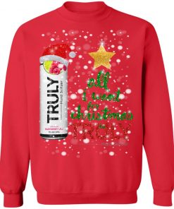 Raspberry Lime All I Want For Christmas is Truly Hard Seltzer Sweatshirt