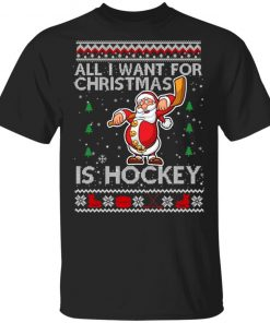 All I Want For Christmas Is Hockey Ugly Christmas shirt