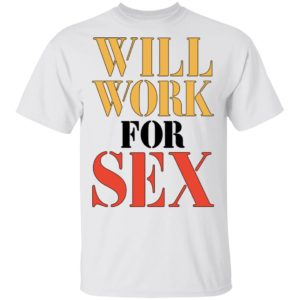 Will Work For Sex Miley Cyrus Shirt