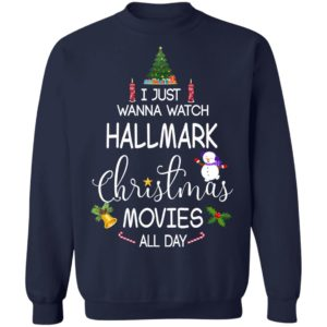 I Just Wanna Watch Hallmark Christmas Movies All Day Sweatshirt