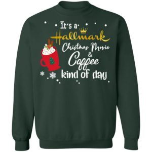 It's a Hallmark Christmas Movie Coffee Kind Of Day Shirt Sweater