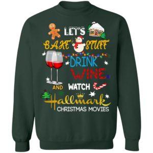 Let's Bake Stuff Drink Wine And Watch Hallmark Christmas Movies Sweatshirt