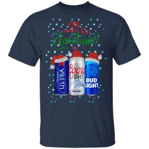 All I Want For Christmas Is Beer Santa Hat Coors Light Bud Light Michelob Ultra Funny shirt