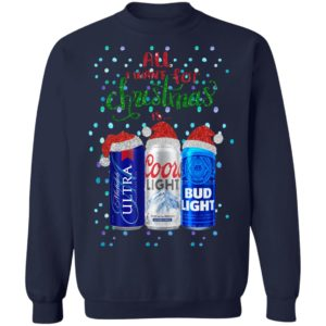 All I Want For Christmas Is Beer Santa Hat Coors Light Bud Light Michelob Ultra Funny Sweatshirt