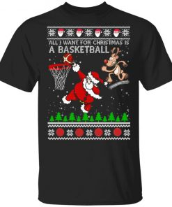 All I Want For Christmas Is A Basketball Santa Vs Reindeer Ugly Christmas shirt