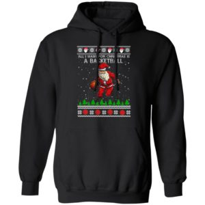 All I Want For Christmas Is A Basketball Santa Ugly Christmas hoodie