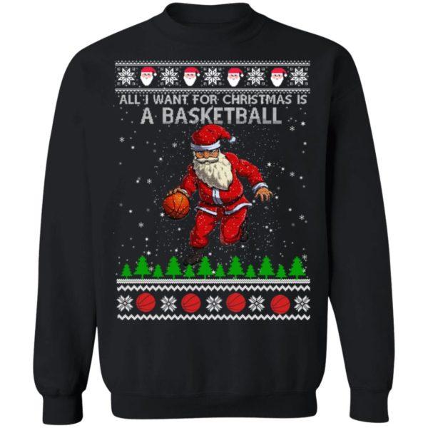 All I Want For Christmas Is A Basketball Santa Ugly Christmas Sweatshirt