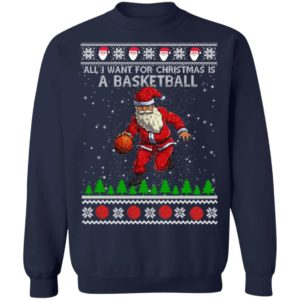 All I Want For Christmas Is A Basketball Santa Ugly Christmas Sweatshirt