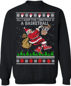 All I Want For Christmas Is A Basketball Ugly Christmas Sweatshirt