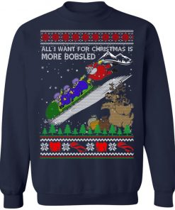 All I Want For Christmas Is More Bobsled Ugly Christmas Sweater