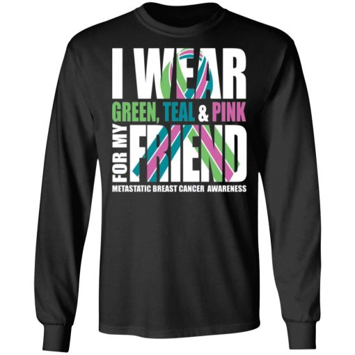 I Wear Green Teal Pink For My Friend Metastatic Breast Cancer T-shirt